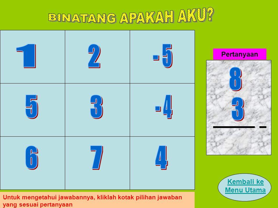 Untuk mengetahui jawabannya, kliklah kotak pilihan jawaban yang sesuai pertanyaan Pertanyaan Kembali ke Menu Utama