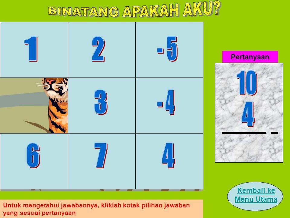 Pertanyaan Klik pada kotak pilihan jawaban yang sesuai dengan pertanyaan Kembali ke Menu Utama Untuk mengetahui jawabannya, kliklah kotak pilihan jawaban yang sesuai pertanyaan