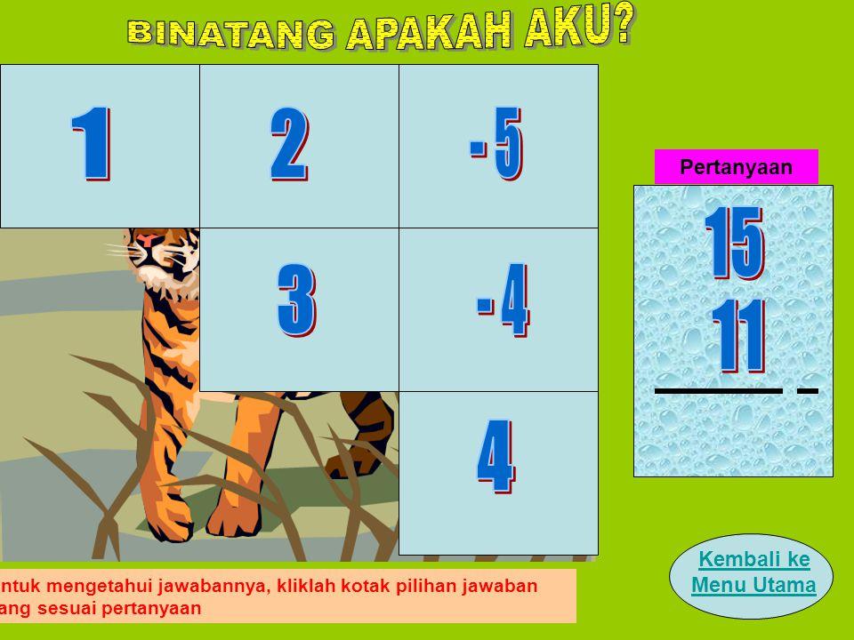 Pertanyaan Kembali ke Menu Utama Untuk mengetahui jawabannya, kliklah kotak pilihan jawaban yang sesuai pertanyaan