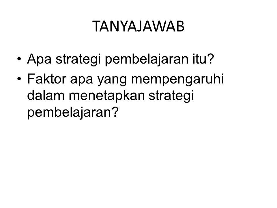 TANYAJAWAB Apa strategi pembelajaran itu? Faktor apa yang mempengaruhi dalam menetapkan strategi pembelajaran?