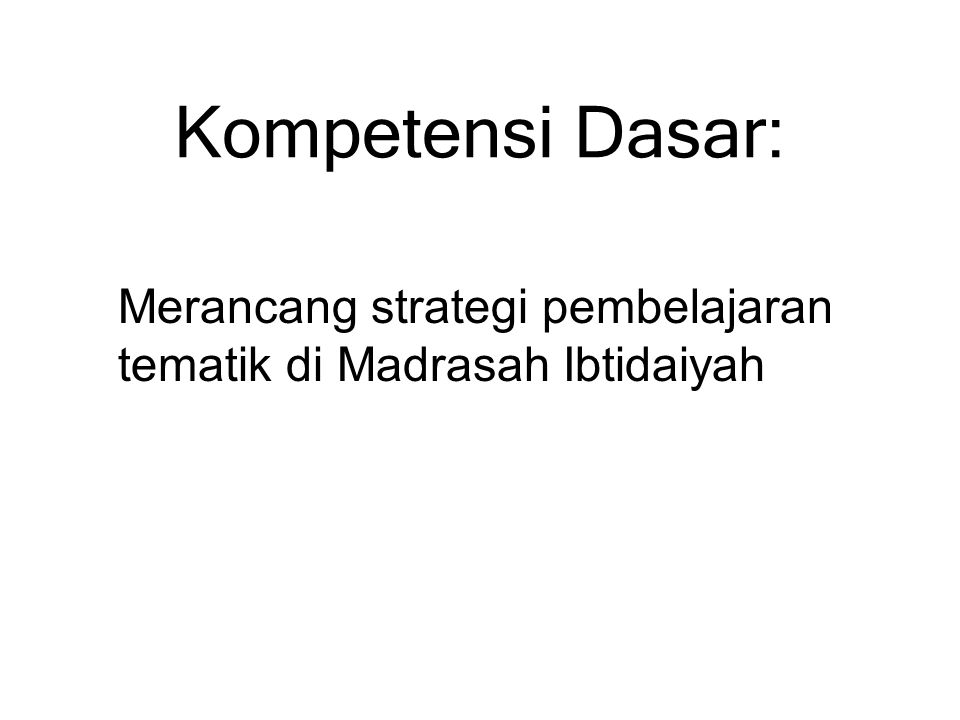 Indikator: 1.Menjelaskan strategi pembelajaran tematik.