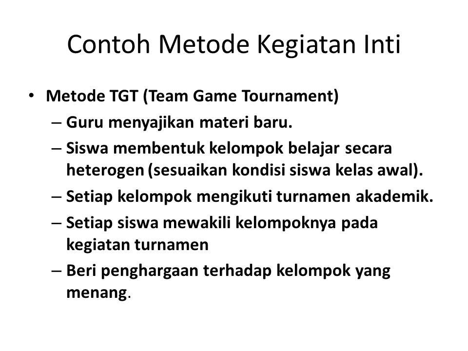Contoh Metode Kegiatan Inti Metode TGT (Team Game Tournament) – Guru menyajikan materi baru. – Siswa membentuk kelompok belajar secara heterogen (sesu