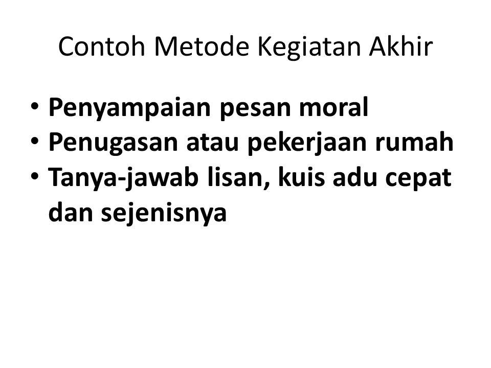 Contoh Metode Kegiatan Akhir Penyampaian pesan moral Penugasan atau pekerjaan rumah Tanya-jawab lisan, kuis adu cepat dan sejenisnya