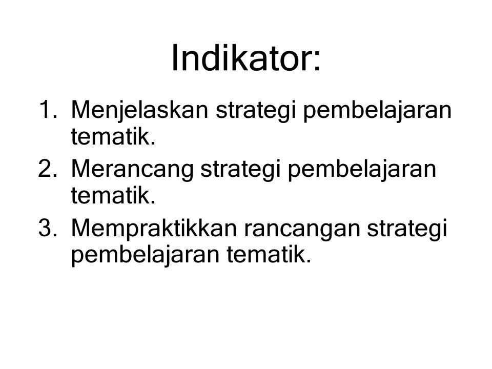 Indikator: 1.Menjelaskan strategi pembelajaran tematik. 2.Merancang strategi pembelajaran tematik. 3.Mempraktikkan rancangan strategi pembelajaran tem