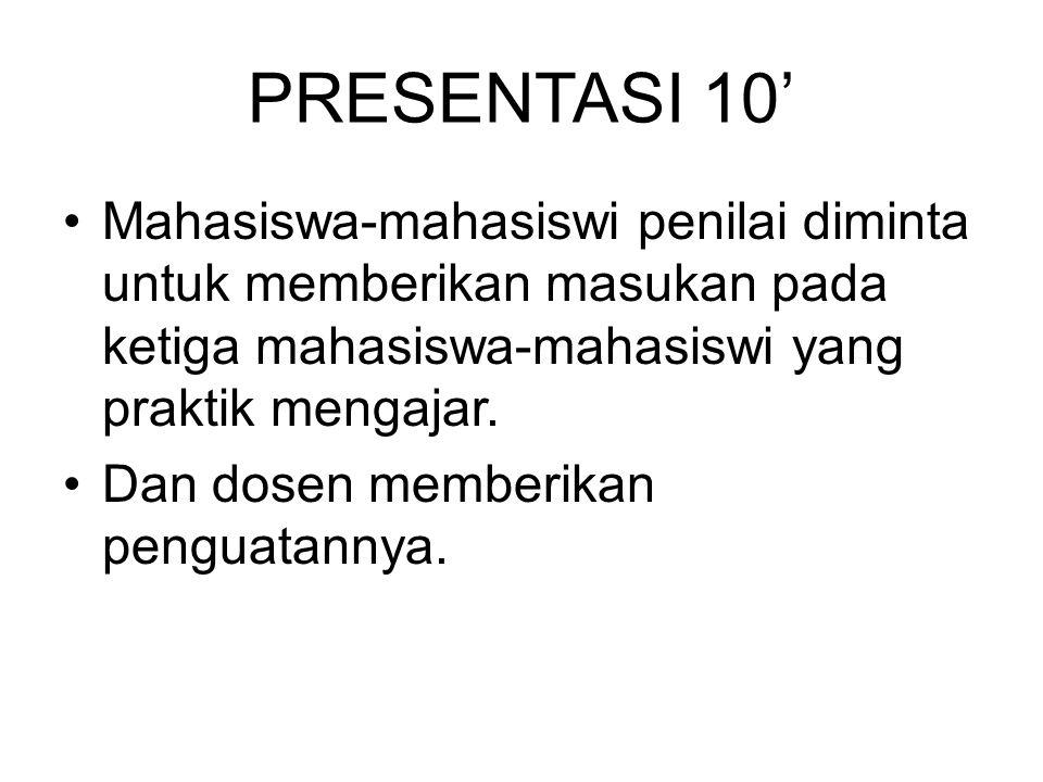 PRESENTASI 10' Mahasiswa-mahasiswi penilai diminta untuk memberikan masukan pada ketiga mahasiswa-mahasiswi yang praktik mengajar. Dan dosen memberika
