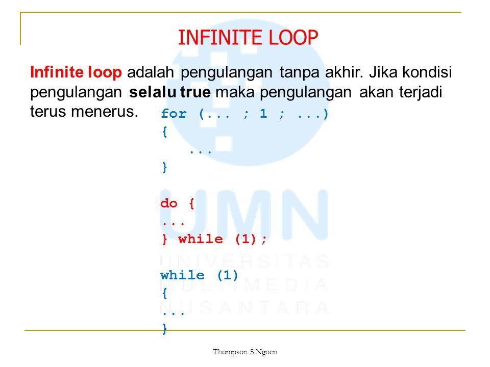 Infinite loop adalah pengulangan tanpa akhir. Jika kondisi pengulangan selalu true maka pengulangan akan terjadi terus menerus. for (... ; 1 ;...) {..