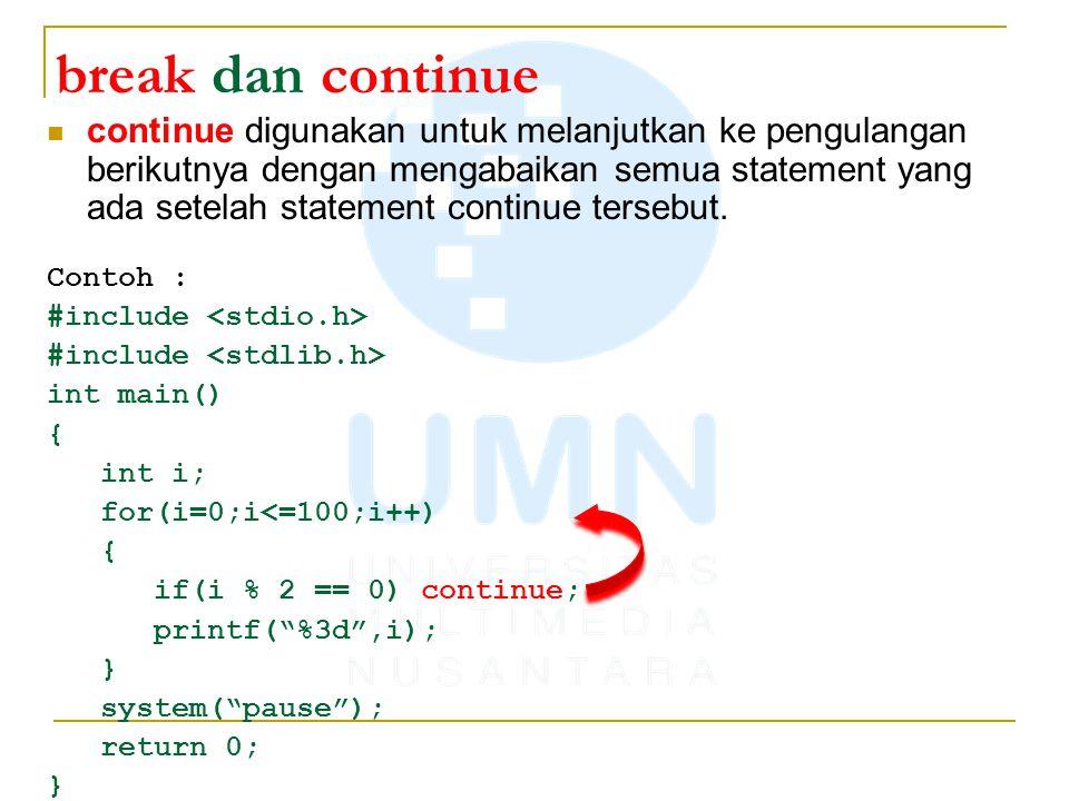 break dan continue continue digunakan untuk melanjutkan ke pengulangan berikutnya dengan mengabaikan semua statement yang ada setelah statement contin