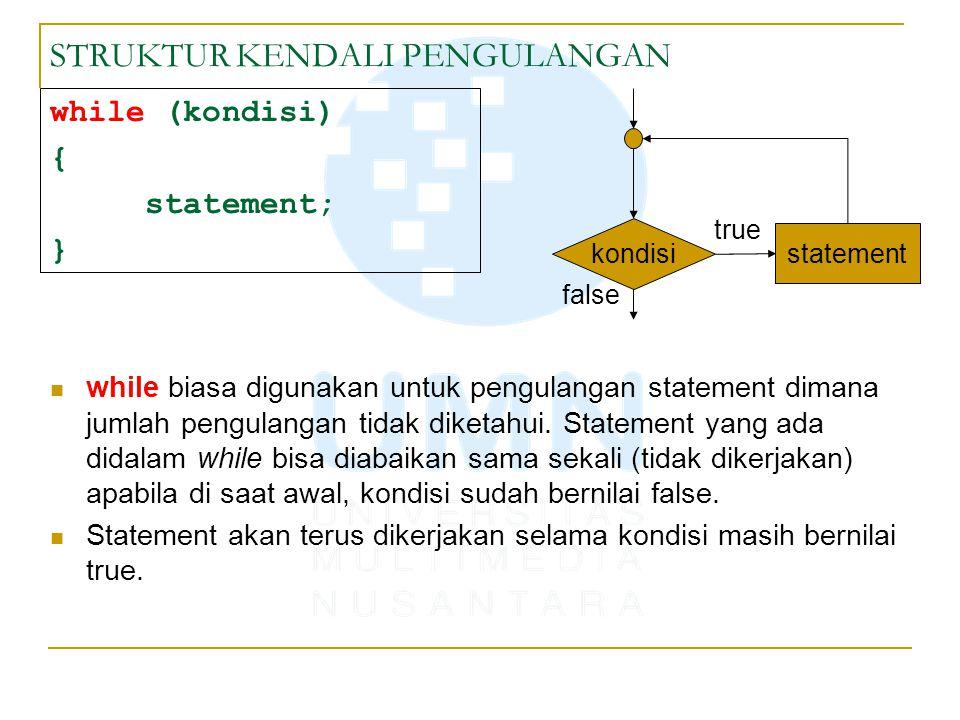 STRUKTUR KENDALI PENGULANGAN do { statement; } while (kondisi); Sama seperti while, do…while biasa digunakan untuk pengulangan statement dimana jumlah pengulangan tidak diketahui.