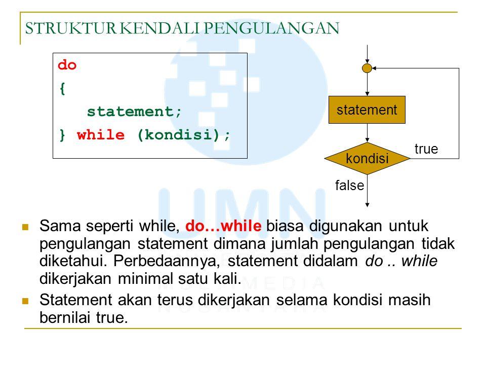 STRUKTUR KENDALI PENGULANGAN do { statement; } while (kondisi); Sama seperti while, do…while biasa digunakan untuk pengulangan statement dimana jumlah