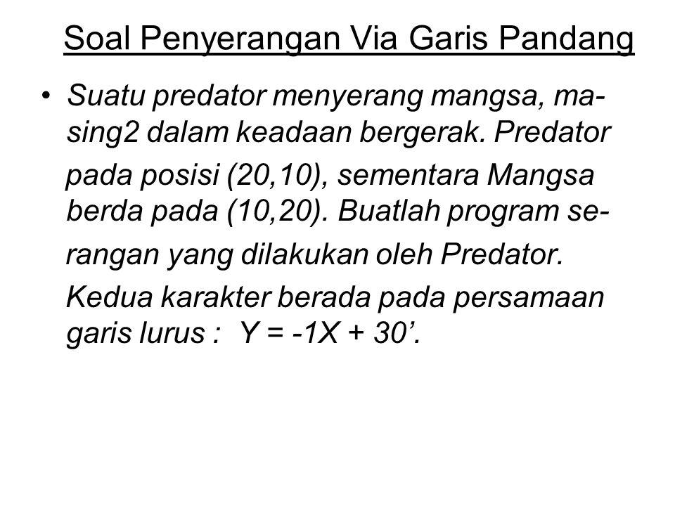 Soal Penyerangan Via Garis Pandang Suatu predator menyerang mangsa, ma- sing2 dalam keadaan bergerak. Predator pada posisi (20,10), sementara Mangsa b