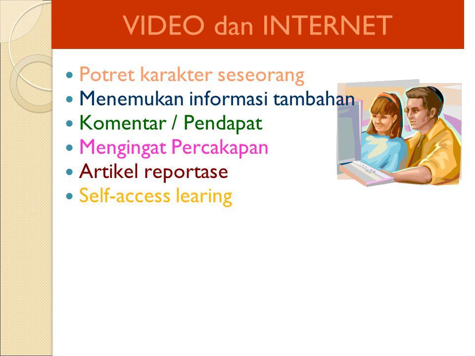 VIDEO dan INTERNET Potret karakter seseorang Menemukan informasi tambahan Komentar / Pendapat Mengingat Percakapan Artikel reportase Self-access learing