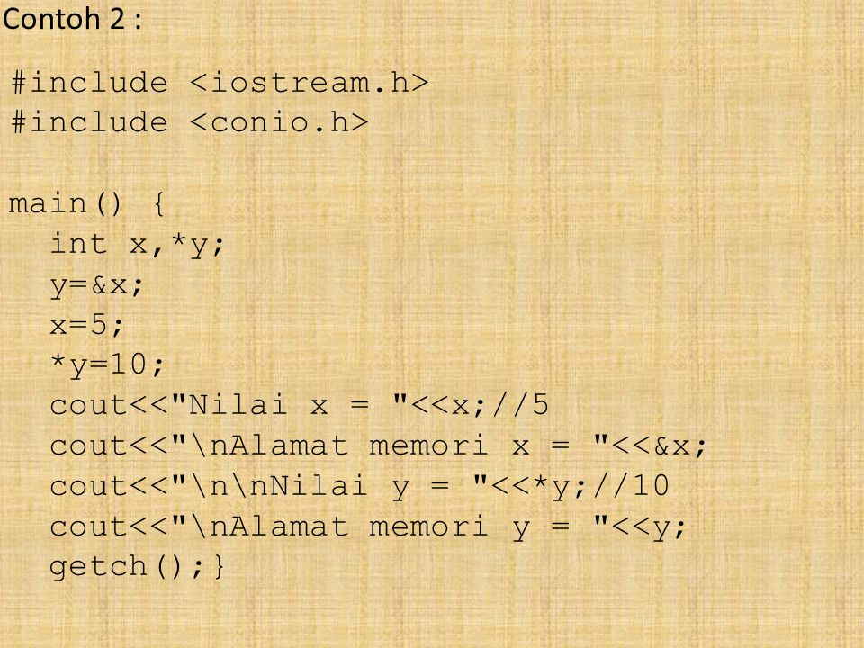 Contoh 2 : #include main() { int x,*y; y=&x; x=5; *y=10; cout<<