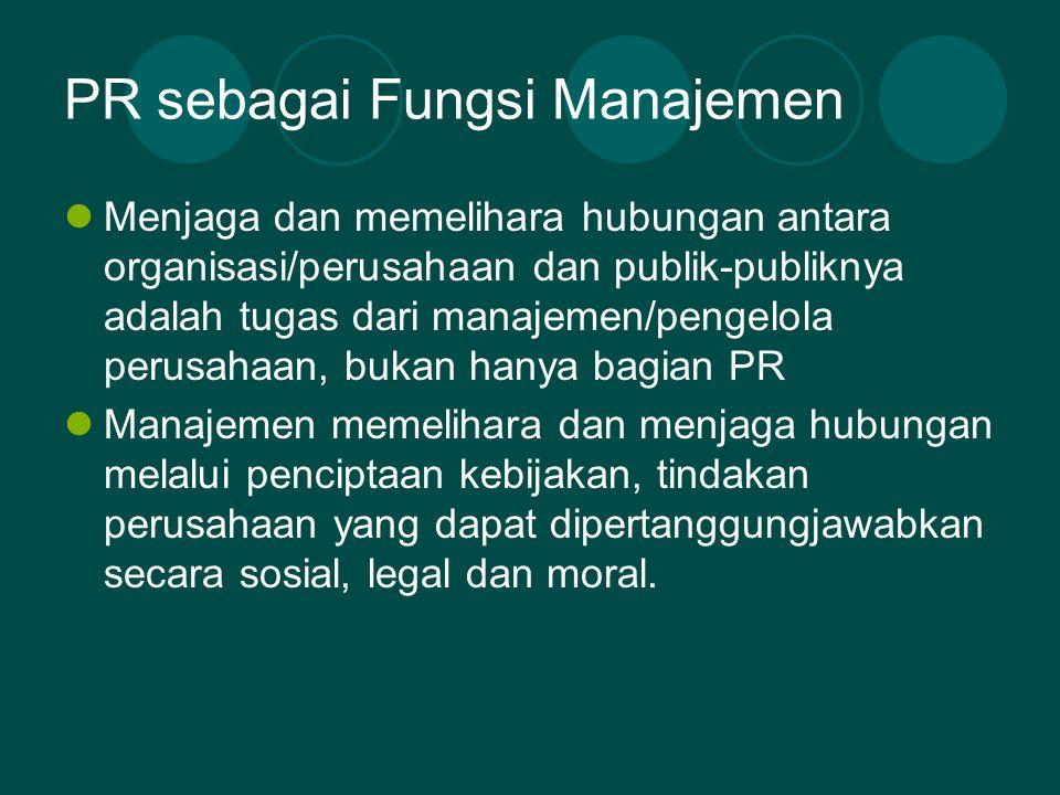 PR sebagai Fungsi Manajemen Menjaga dan memelihara hubungan antara organisasi/perusahaan dan publik-publiknya adalah tugas dari manajemen/pengelola pe