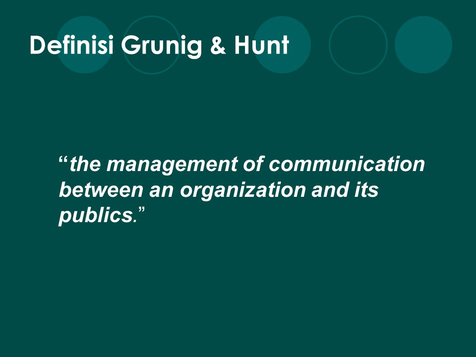 Definisi Grunig & Hunt the management of communication between an organization and its publics.