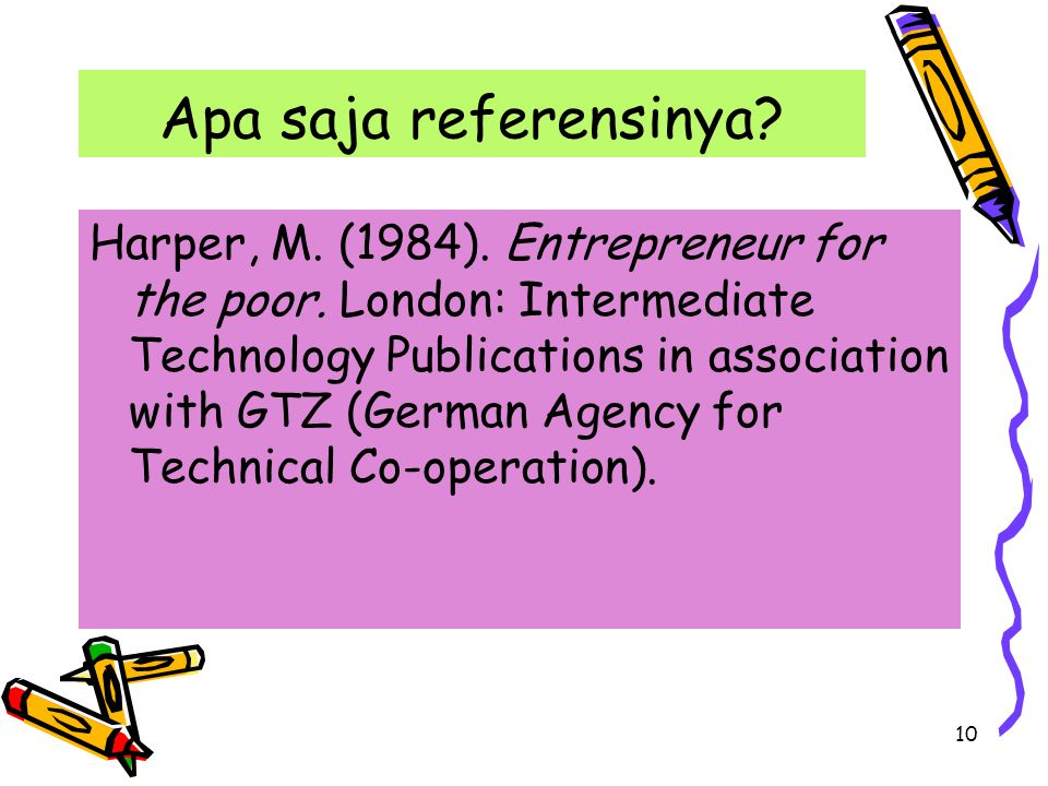 10 Apa saja referensinya.Harper, M. (1984). Entrepreneur for the poor.