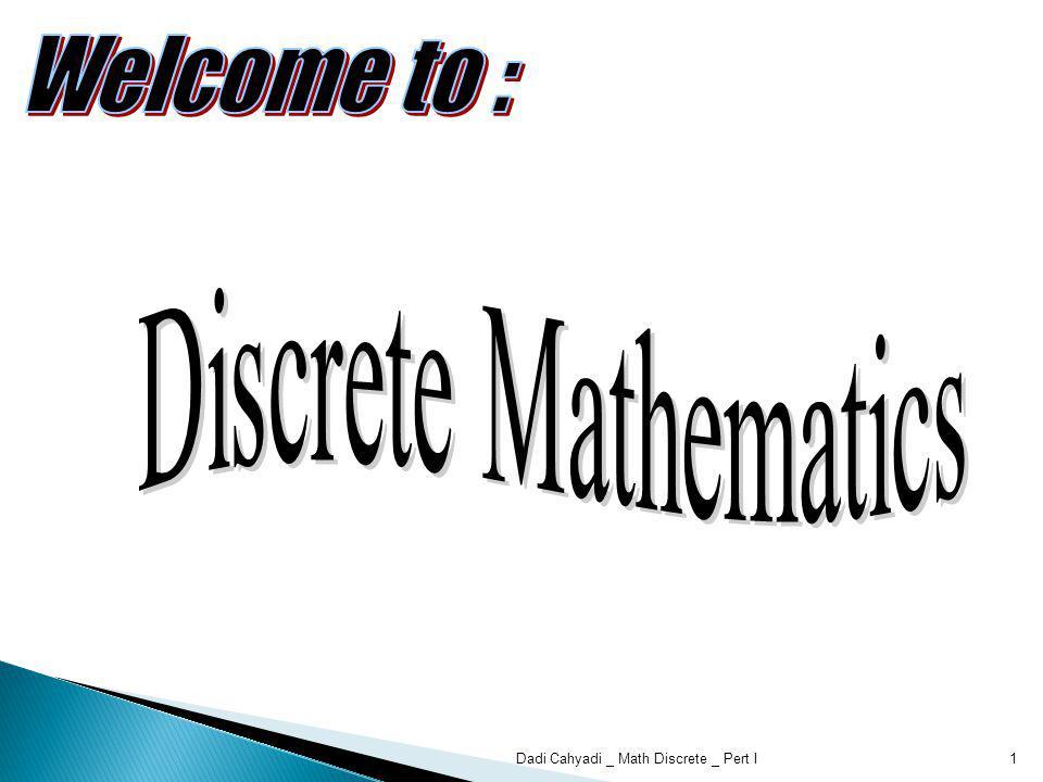 Berdasarkan konsep yang abstrak : Cipta, rasa, dan karsa yang dibawa sejak lahir sebagai bakat yang berbeda pada setiap individu 12Dadi Cahyadi _ Math Discrete _ Pert I