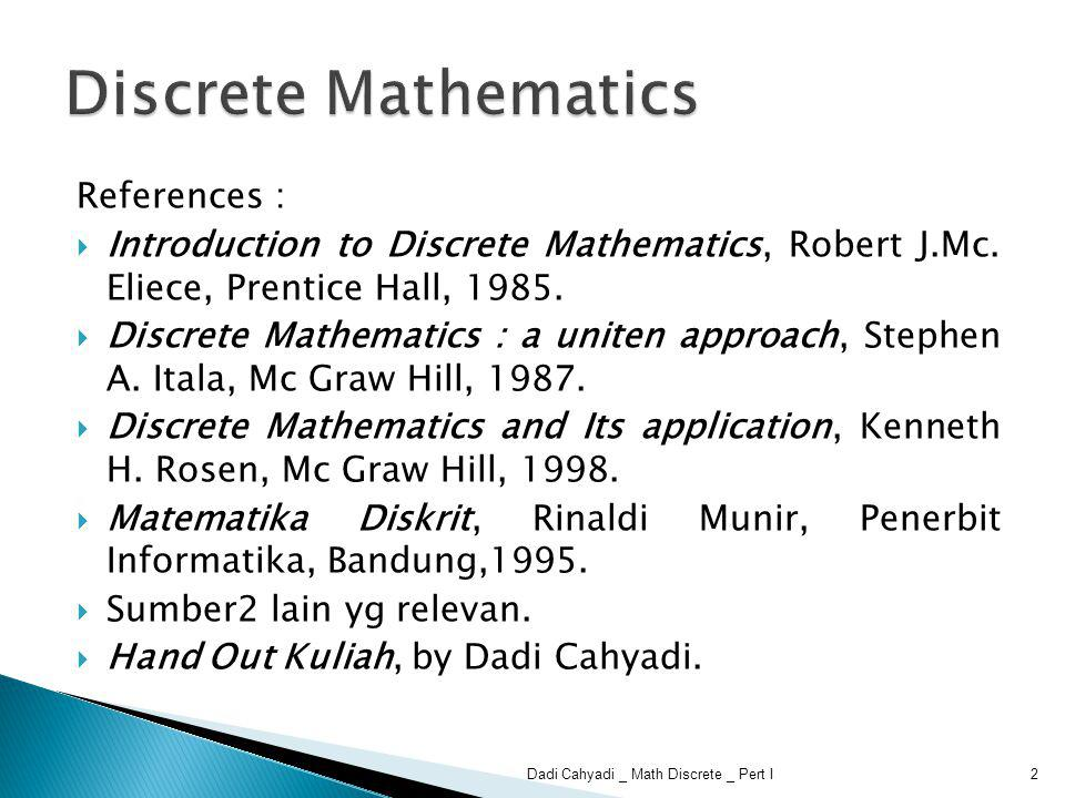 Bentuk :  Ceramah Tatap Muka, Diskusi, Tanya Jawab  Quiz / Tugas Waktu :  7 x  UTS, 7 x  UAS 3Dadi Cahyadi _ Math Discrete _ Pert I