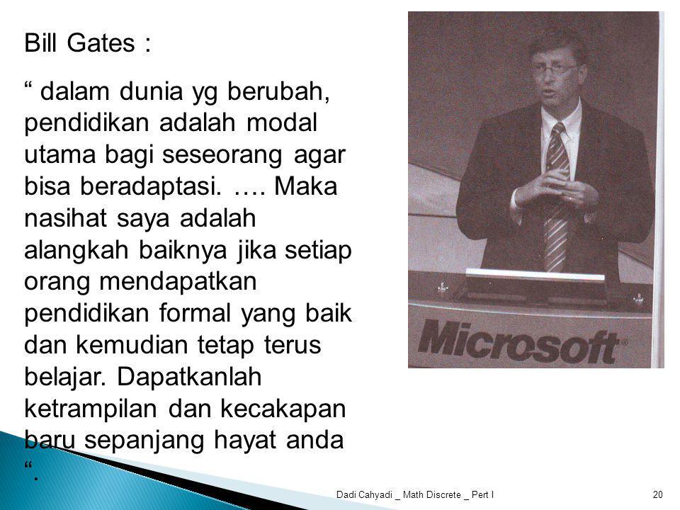 Bill Gates : dalam dunia yg berubah, pendidikan adalah modal utama bagi seseorang agar bisa beradaptasi.