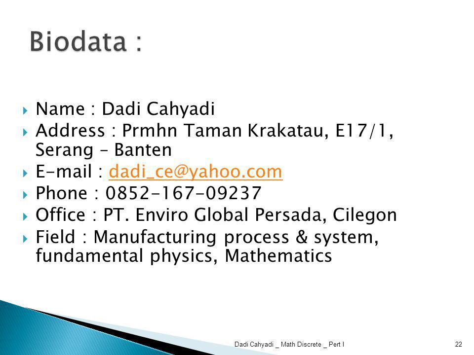  Name : Dadi Cahyadi  Address : Prmhn Taman Krakatau, E17/1, Serang – Banten  E-mail : dadi_ce@yahoo.comdadi_ce@yahoo.com  Phone : 0852-167-09237  Office : PT.