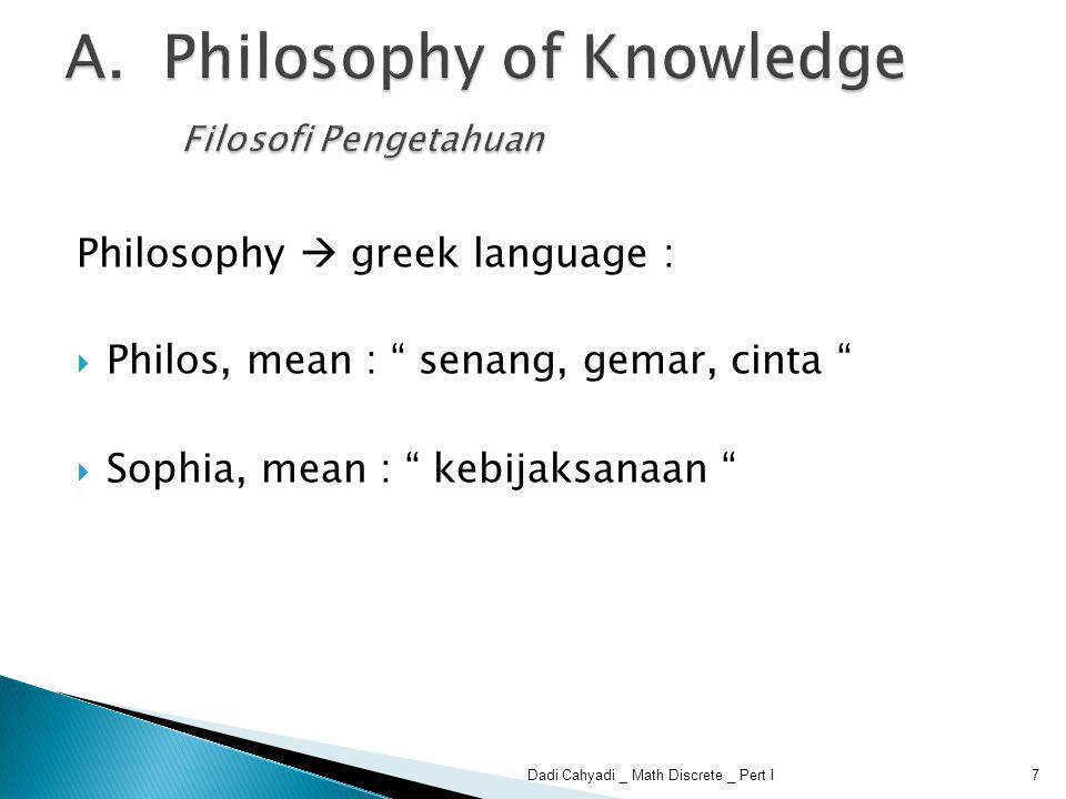 Knowledge  3 dimensi :  Know to do ( tahu mengerjakan ),  Know how ( tahu bagaimana ),  Know why ( tahu mengapa ), ……Sesuatu itu 8Dadi Cahyadi _ Math Discrete _ Pert I