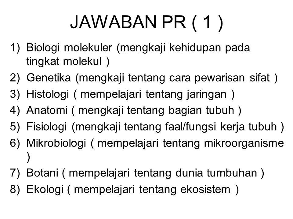 JAWABAN PR ( 1 ) 1)Biologi molekuler (mengkaji kehidupan pada tingkat molekul ) 2)Genetika (mengkaji tentang cara pewarisan sifat ) 3)Histologi ( memp