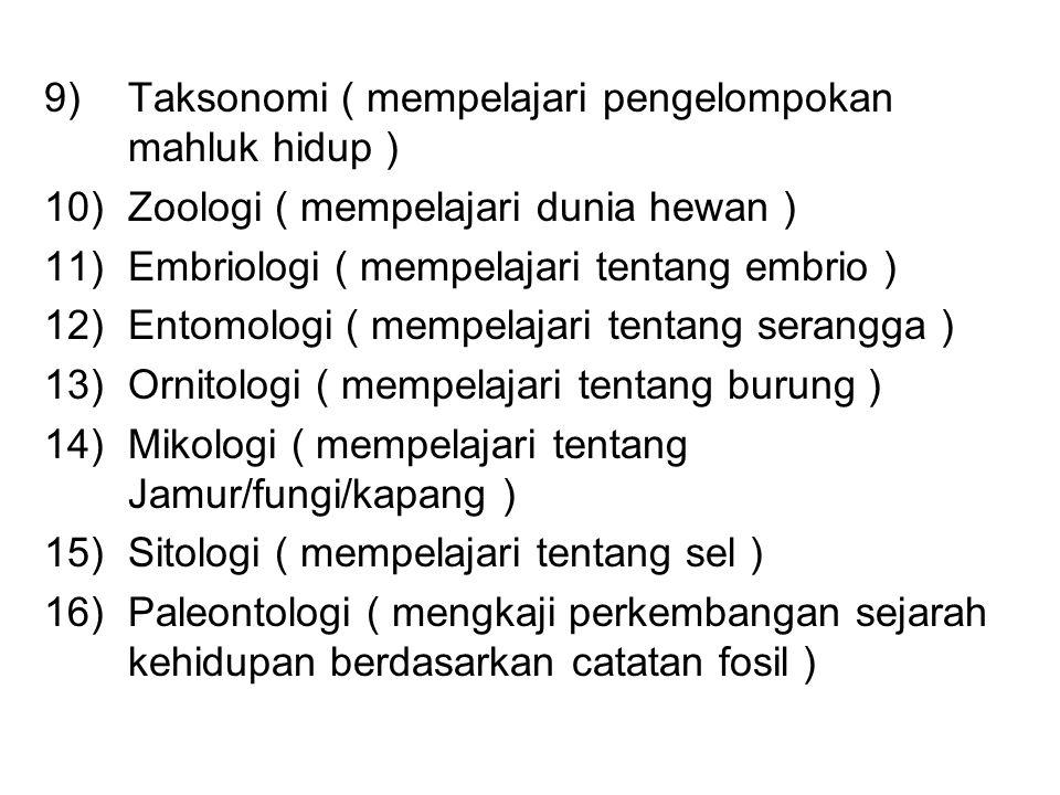 9)Taksonomi ( mempelajari pengelompokan mahluk hidup ) 10)Zoologi ( mempelajari dunia hewan ) 11)Embriologi ( mempelajari tentang embrio ) 12)Entomolo