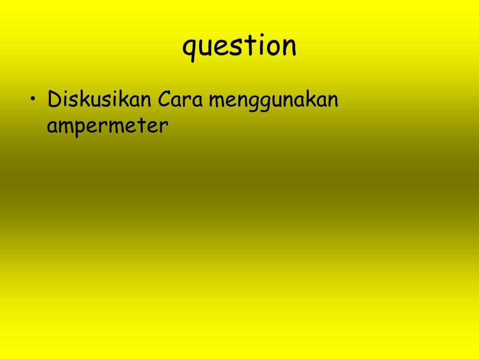 question Diskusikan Cara menggunakan ampermeter