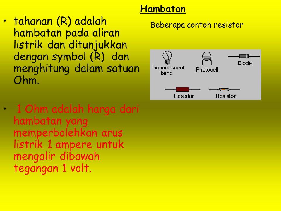 Hambatan tahanan (R) adalah hambatan pada aliran listrik dan ditunjukkan dengan symbol (R) dan menghitung dalam satuan Ohm. 1 Ohm adalah harga dari ha
