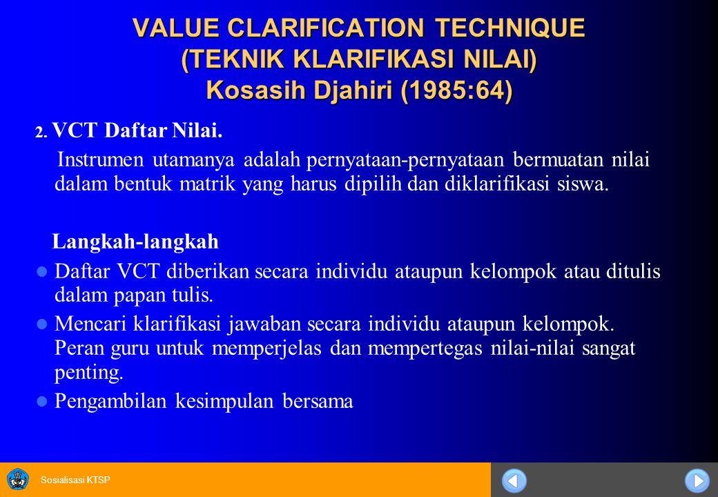 Sosialisasi KTSP 2. VCT Daftar Nilai. Instrumen utamanya adalah pernyataan-pernyataan bermuatan nilai dalam bentuk matrik yang harus dipilih dan dikla