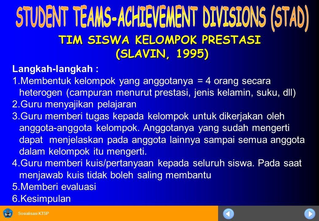 Sosialisasi KTSP TIM SISWA KELOMPOK PRESTASI (SLAVIN, 1995) Langkah-langkah : 1.Membentuk kelompok yang anggotanya = 4 orang secara heterogen (campura