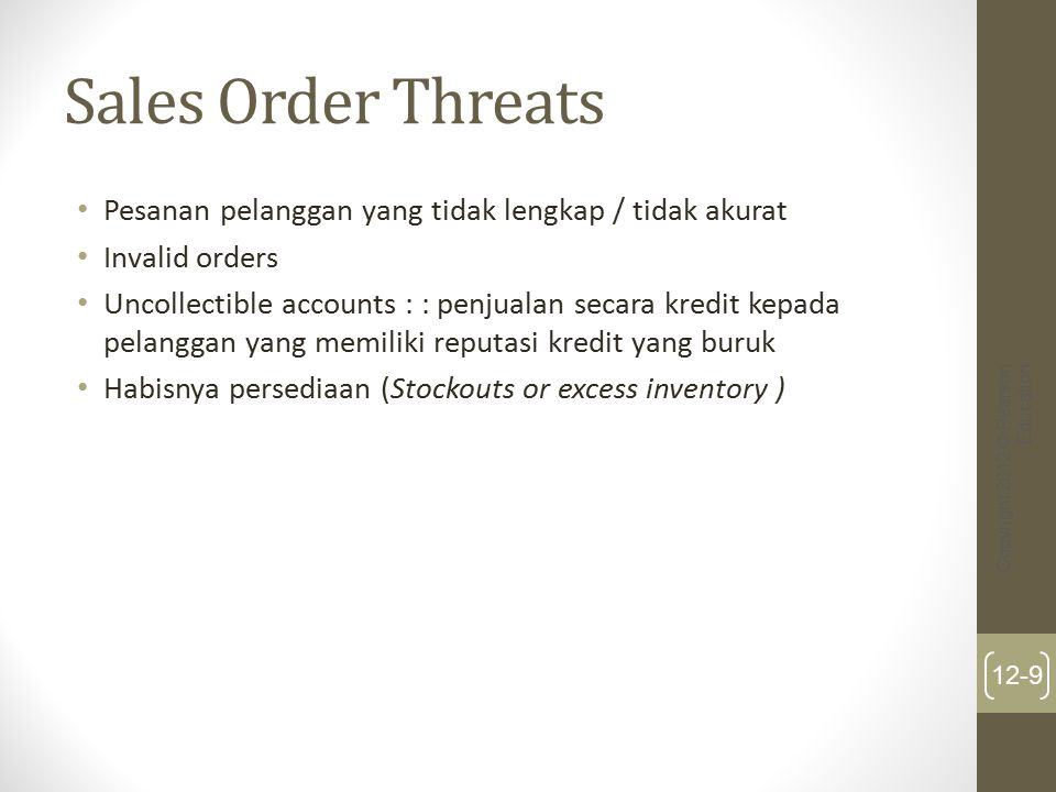 Sales Order Threats Pesanan pelanggan yang tidak lengkap / tidak akurat Invalid orders Uncollectible accounts : : penjualan secara kredit kepada pelan