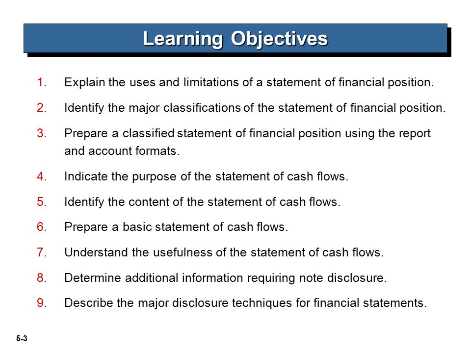 5-3 1. 1.Explain the uses and limitations of a statement of financial position. 2. 2.Identify the major classifications of the statement of financial