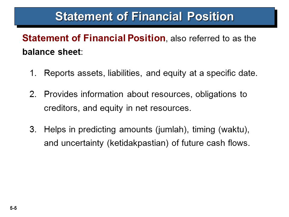 5-5 Statement of Financial Position Statement of Financial Position, also referred to as the balance sheet: 1.Reports assets, liabilities, and equity