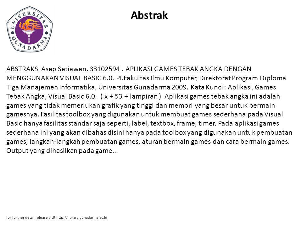 Abstrak ABSTRAKSI Asep Setiawan. 33102594. APLIKASI GAMES TEBAK ANGKA DENGAN MENGGUNAKAN VISUAL BASIC 6.0. PI.Fakultas Ilmu Komputer, Direktorat Progr