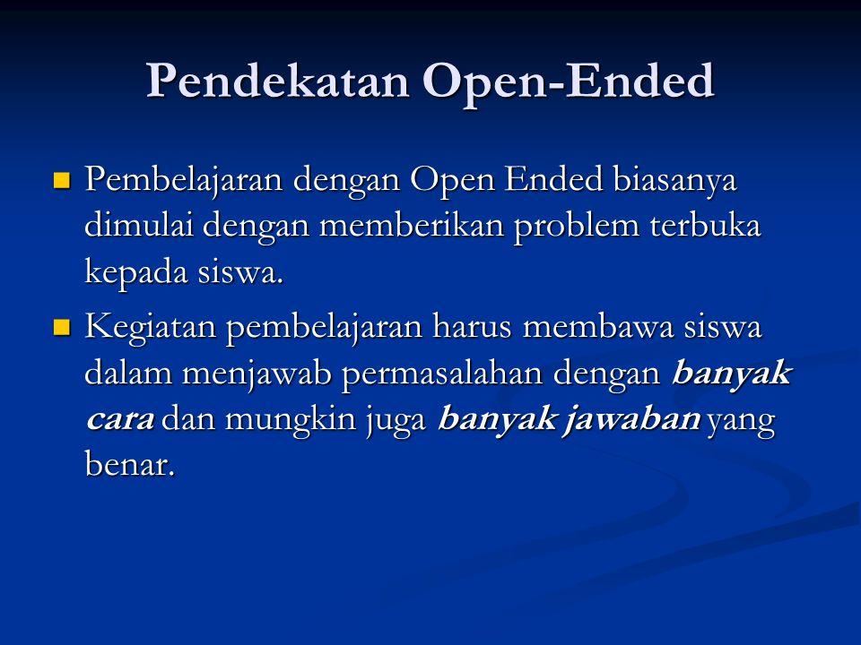 Pendekatan Open-Ended Pembelajaran dengan Open Ended biasanya dimulai dengan memberikan problem terbuka kepada siswa. Pembelajaran dengan Open Ended b