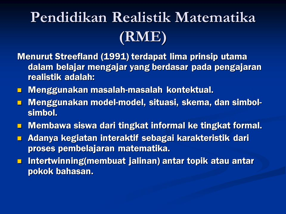 Pendidikan Realistik Matematika (RME)  Menurut Streefland (1991) terdapat lima prinsip utama dalam belajar mengajar yang berdasar pada pengajaran rea