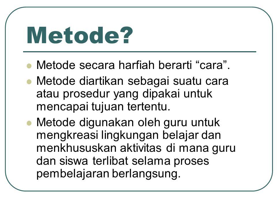 """Metode? Metode secara harfiah berarti """"cara"""". Metode diartikan sebagai suatu cara atau prosedur yang dipakai untuk mencapai tujuan tertentu. Metode di"""