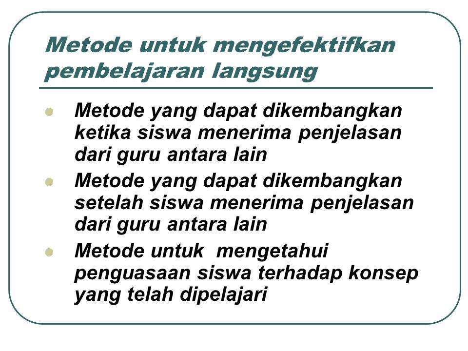 Metode untuk mengefektifkan pembelajaran langsung Metode yang dapat dikembangkan ketika siswa menerima penjelasan dari guru antara lain Metode yang da