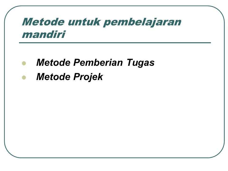 Metode untuk pembelajaran mandiri Metode Pemberian Tugas Metode Projek