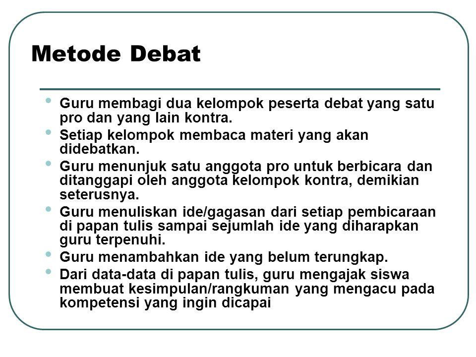 Guru membagi dua kelompok peserta debat yang satu pro dan yang lain kontra. Setiap kelompok membaca materi yang akan didebatkan. Guru menunjuk satu an