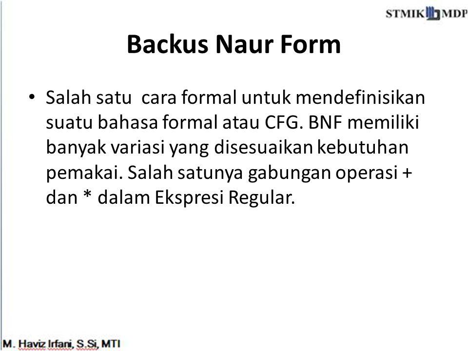 Backus Naur Form Salah satu cara formal untuk mendefinisikan suatu bahasa formal atau CFG. BNF memiliki banyak variasi yang disesuaikan kebutuhan pema