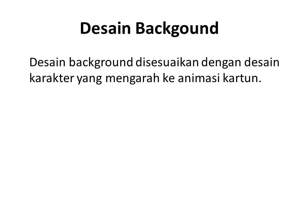 Desain Backgound Desain background disesuaikan dengan desain karakter yang mengarah ke animasi kartun.