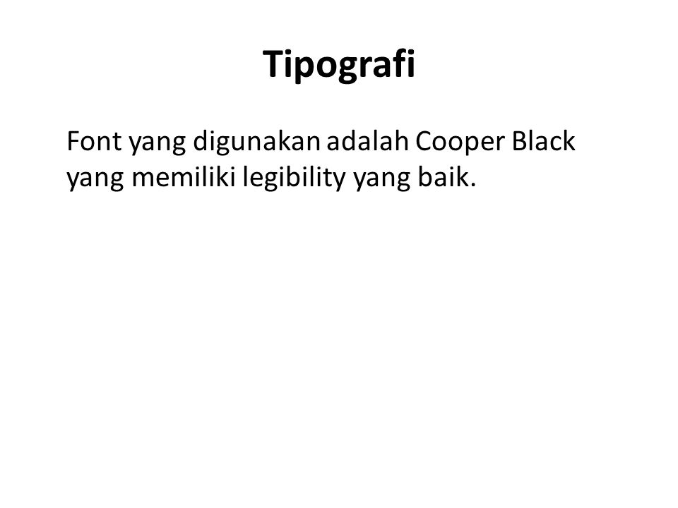 Tipografi Font yang digunakan adalah Cooper Black yang memiliki legibility yang baik.