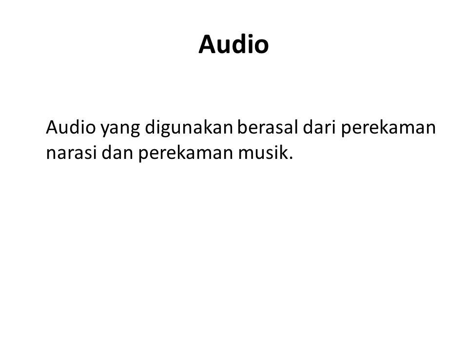 Audio Audio yang digunakan berasal dari perekaman narasi dan perekaman musik.