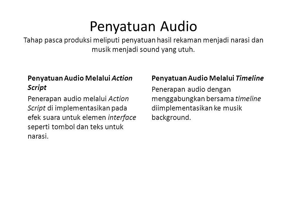 Penyatuan Audio Tahap pasca produksi meliputi penyatuan hasil rekaman menjadi narasi dan musik menjadi sound yang utuh. Penyatuan Audio Melalui Action