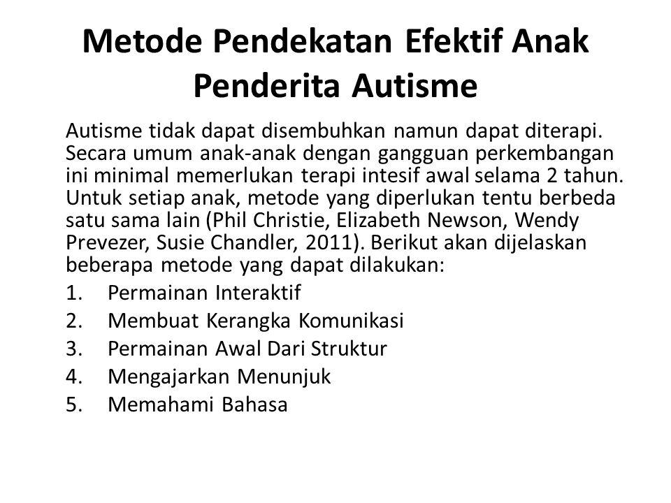 Metode Pendekatan Efektif Anak Penderita Autisme Autisme tidak dapat disembuhkan namun dapat diterapi. Secara umum anak-anak dengan gangguan perkemban