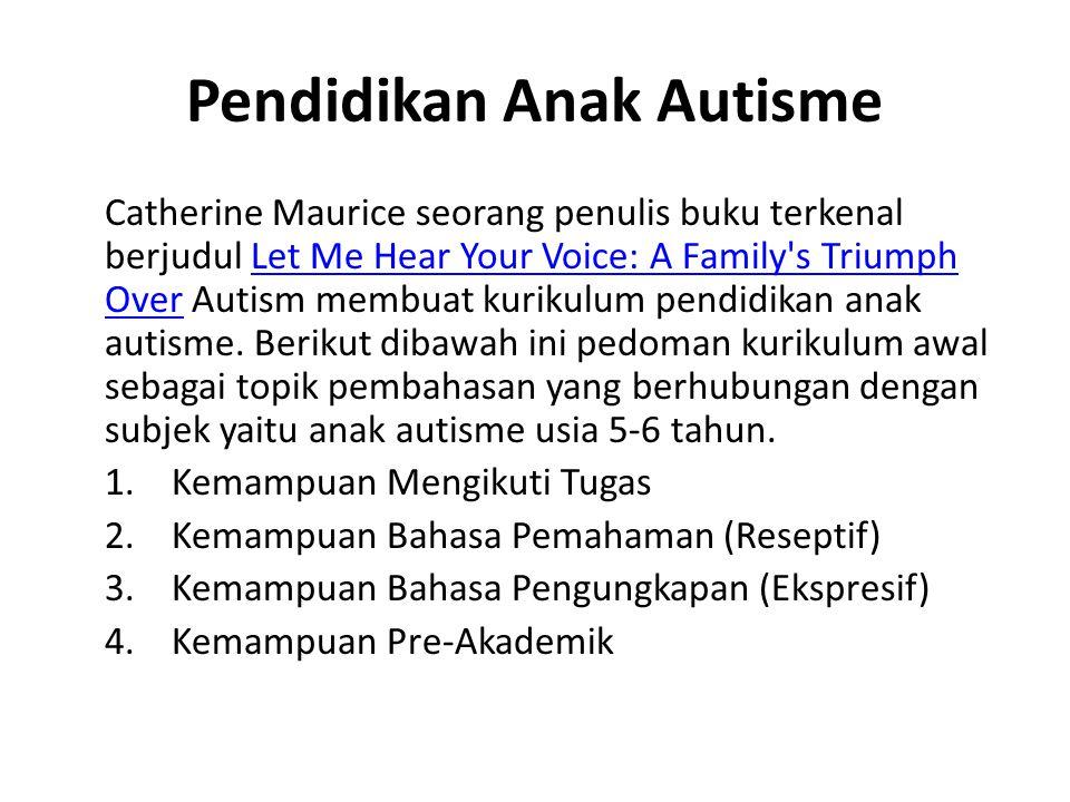 Pendidikan Anak Autisme Catherine Maurice seorang penulis buku terkenal berjudul Let Me Hear Your Voice: A Family's Triumph Over Autism membuat kuriku