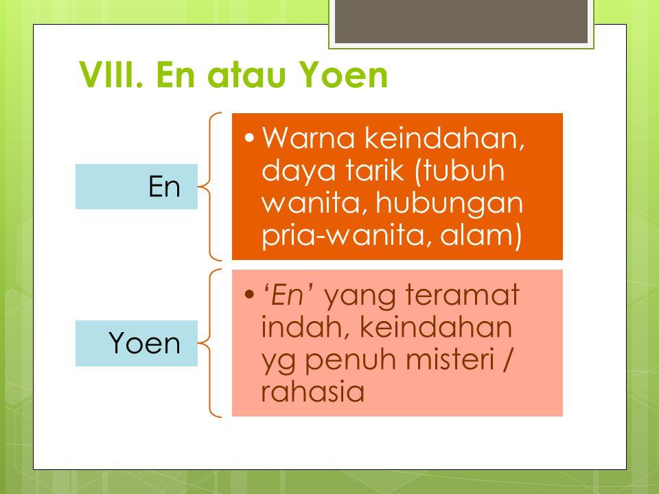 VIII. En atau Yoen En Warna keindahan, daya tarik (tubuh wanita, hubungan pria-wanita, alam) Yoen 'En' yang teramat indah, keindahan yg penuh misteri