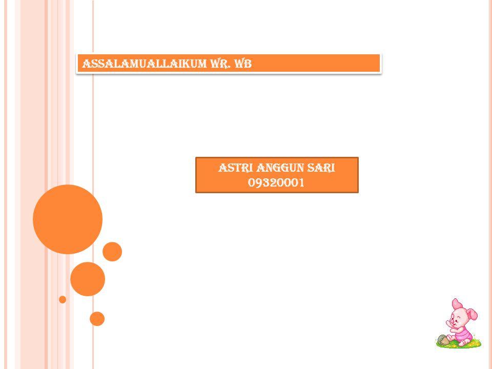 Assalamuallaikum Wr. Wb Astri Anggun Sari 09320001