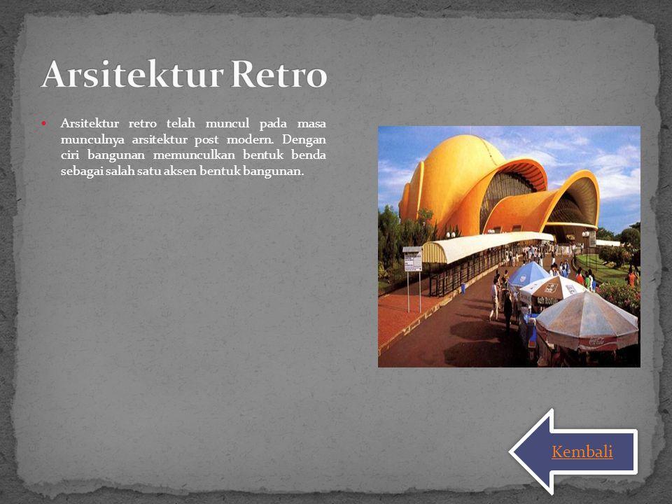 Arsitektur retro telah muncul pada masa munculnya arsitektur post modern. Dengan ciri bangunan memunculkan bentuk benda sebagai salah satu aksen bentu